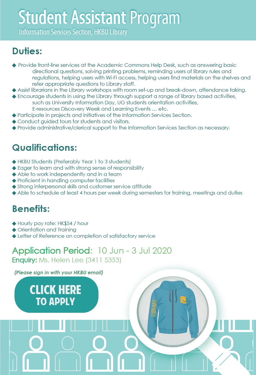We are recruiting student assistants in the information services section. Duties, qualifications, and benefits are listed and the application period is 10 Jun to 3 July 2020. Enquiry should be addressed to Ms. Helen Lee at 3411-5353